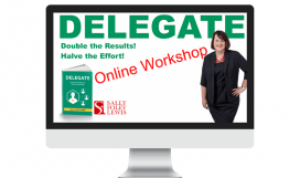 DELEGATE: Double the Results! Halve your Effort!